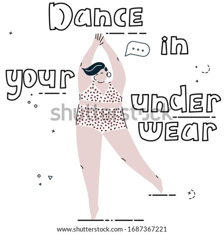 Dance in your underwear. Self care vector illustration for girls. women and others. Hand drawn lettering phrase. Overweight bodypositive beautiful girl is dancing only in her underwear.