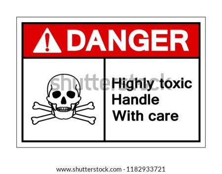 Danger Highly Toxic Handle With Care Symbol Sign, Vector Illustration, Isolated On White Background Label. EPS10