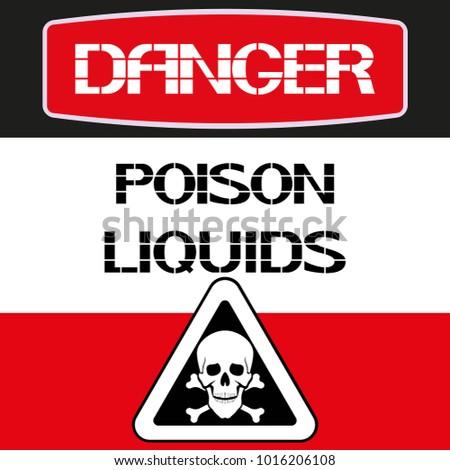danger.poison liquids. a...