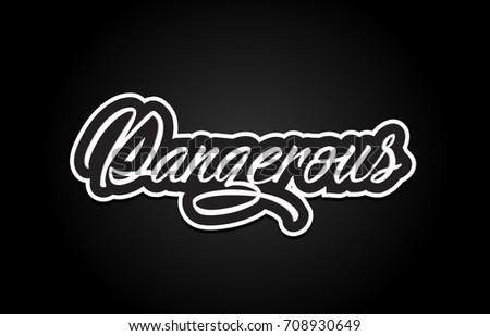 dangerous handwritten hand writing text concept calligraphy #708930649