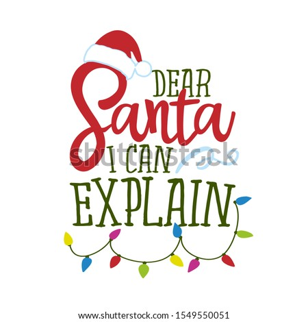 Dear Santa, I can explain - Funny phrase for Christmas. Hand drawn lettering for Xmas greeting cards, invitations. Good for t-shirt, mug, gift, printing press, holiday quotes