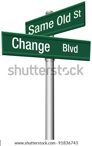 Decide to go the same old way to change and choose a new path and direction