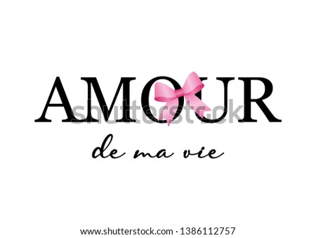 Decorative Amour De Ma Vie (Love of My Life in French) Text for Fashion, Poster and Card Prints