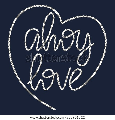 Decorative rope hand lettering Ahoy Love. Handwritten cord phrase isolated on navy blue background. Vector Nautical design element for Valentines day or Wedding.