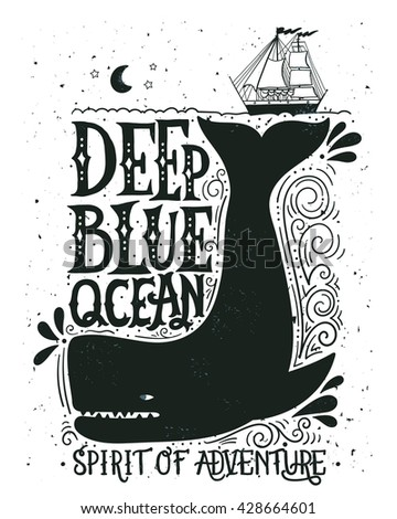 Deep blue sea. Hand drawn nautical vintage label with a whale, boat, lettering and decoration elements. This illustration can be used as a print on T-shirts and bags.