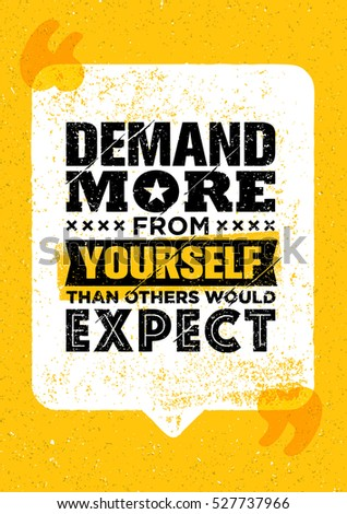 demand more from yourself than