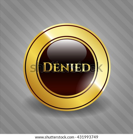 Denied golden badge or emblem