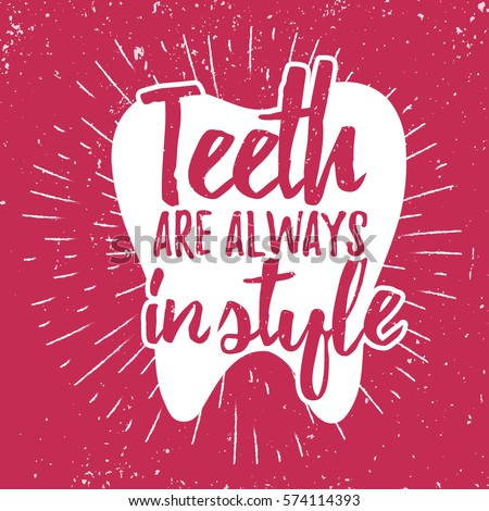 Dental care motivation quote poster. Dentist Day greeting card template. Typography design and tooth vector illustration for print, t-shirt. Grunge effect easy to remove. Teeth are always in style