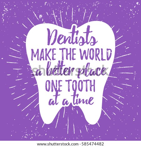 Dental care motivational quote poster. Dentist Day greeting card template. Typography lettering design on a tooth shape grunge texture and sunburst. Dentists make the world a better place