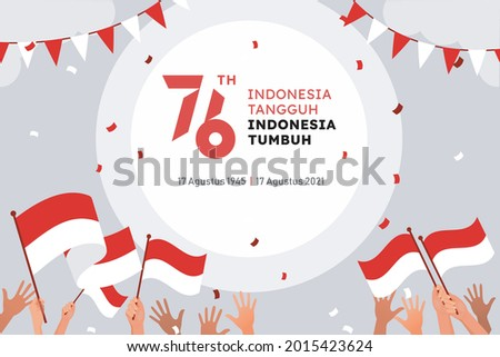 Desing for banner, greeting card, of Indonesia independence day with indonesian lettering Tangguh, tumbuh, 17 Agustus 1945-17 Agustus 2021 and hands up holding flag