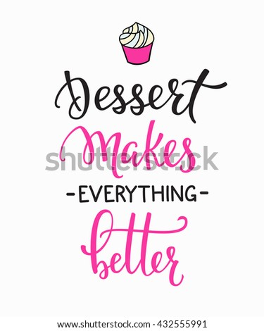 Dessert makes everything better quote lettering. Calligraphy inspiration graphic design typography element. Hand written postcard Cute simple vector sign. Bakery shop promotion motivation advertising