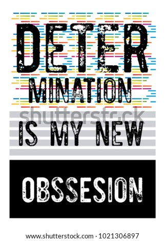 determination is my new obsession. t-shirt print poster vector illustration