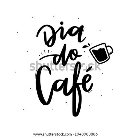 Dia do Café. World Coffee Day. Brazilian Portuguese Hand Lettering Calligraphy with cup of coffee hand draw. Vector. Photo stock ©
