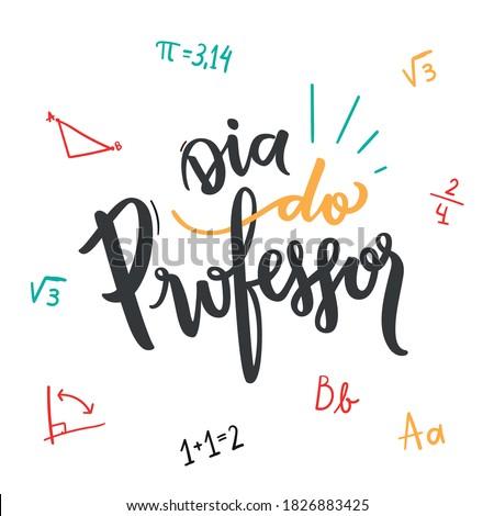 Dia do Professor. Teachers' day. Brazilian Portuguese Hand Lettering with math accounts handwritten. Vector.
