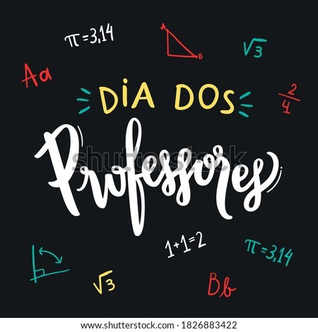 Dia dos Professores. Teachers' day. Brazilian Portuguese Hand Lettering with math accounts handwritten on the blackboard. Vector.