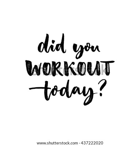 did you workout today  sport
