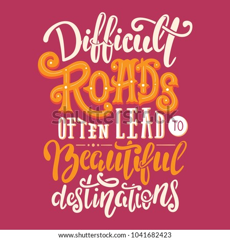 difficult roads often lead to...