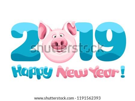 Digits 2019 cute fun pig, zodiac symbol of the 2019 Year. Cheerful inscription Happy New Year. Vector illustration.