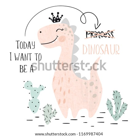 Dinosaur baby girl cute print. Sweet dino princess with crown. Cool brachiosaurus illustration for nursery t-shirt, kids apparel, invitation, simple scandinavian child design. Text slogan.
