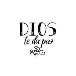 Dios te da paz. Lettering. Translation from Spanish - God give you peace. Element for flyers, banner and posters. Modern calligraphy