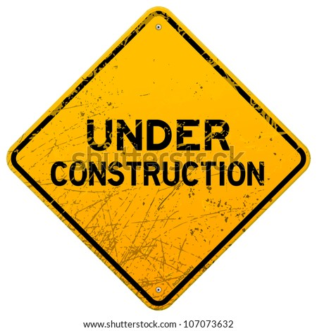 Dirty Under Construction Sign Under Construction Signs
