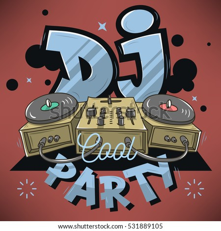 Dj Cool Party Design For Event Poster. Sound Mixer And Turntables Funny Cartoon Illustration. Comic Old School Graffiti Type Treatment.  Vector Graphic.