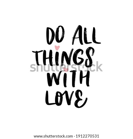 DO ALL THINGS WITH LOVE. LOVE LETTERING WORDS. FOR ST VALENTINE'S DAY. VECTOR LOVELY GREETING HAND LETTERING Foto d'archivio ©