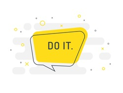 Do it. Motivation positive banner, speech bubble, poster and sticker concept. Trendy flat vector bubble on white background. Vector Illustration