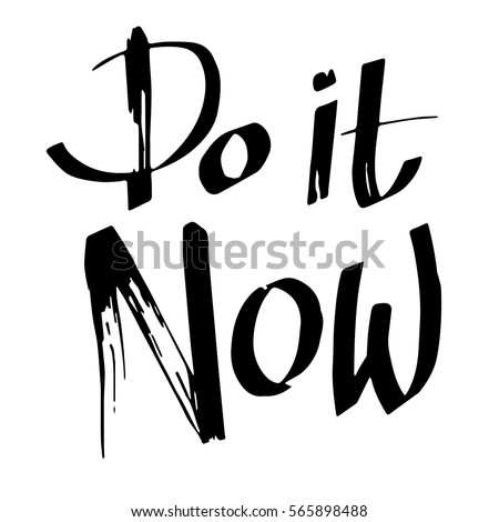 Do it now: inspirational phrase, a quote for working mood. Brush calligraphy, hand lettering