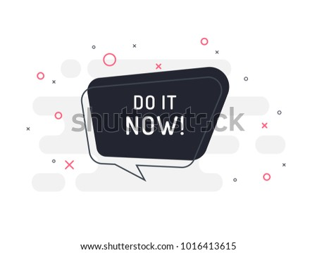 Do it now! Motivation positive banner, speech bubble, poster and sticker concept. Trendy flat vector bubble on white background. Vector Illustration