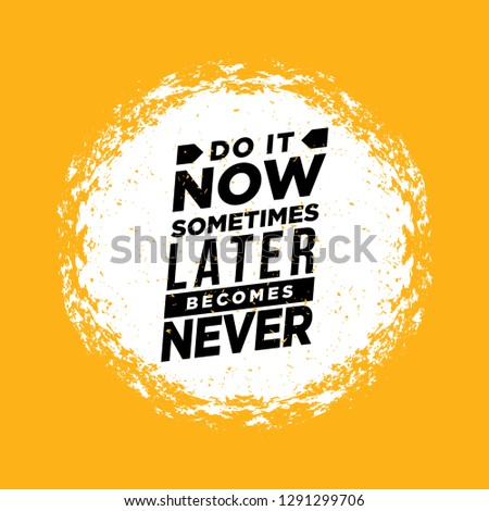 Do It Now. Sometimes Later Becomes Never. Sport And Fitness Creative Motivation Quote. Typography Vector Design Banner On Grunge Background - Vector
