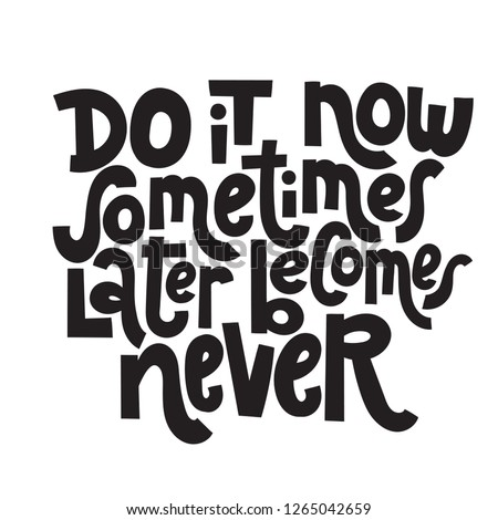 Do it now Sometimes later becomes never - unique vector hand drawn motivational quote to keep inspired for success Phrase for business goals, self development, personal growth, mentoring, social media