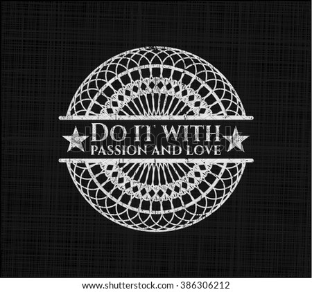Do it with passion and love chalkboard emblem written on a blackboard