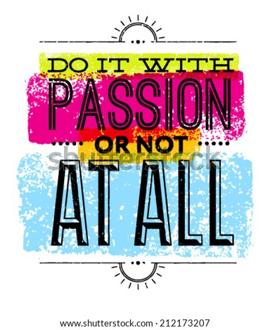 do it with passion or not at