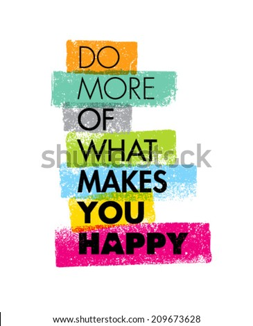 Do More Of What Makes You Happy Motivation Quote. Creative Vector Typography Concept
