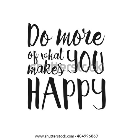 Do More what Makes You Happy - Inspirational and encouraging Hand Drawn lettering quote. Vector typography design element about happiness for greeting card, poster and photo overlay, t-shirt design