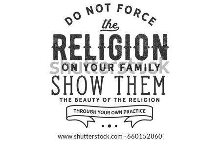 Do not force the religion on your family. show them the beauty of the religion through your own practice. #660152860