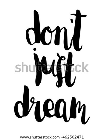 do not just dream quote on