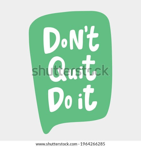 Do not quit do it. Hand drawn sticker bubble white speech logo. Good for tee print, as a sticker, for notebook cover. Calligraphic lettering vector illustration in flat style.