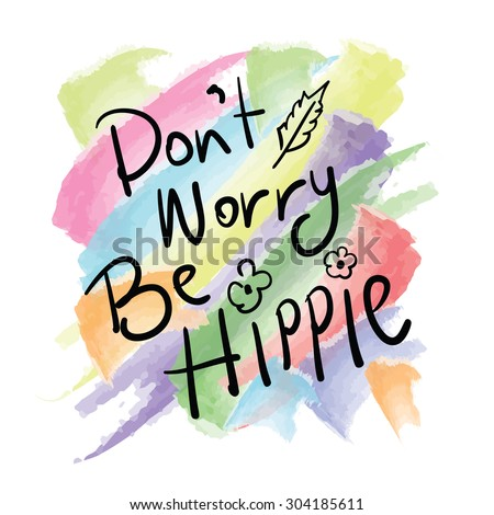 do not worry be hippie   hippy