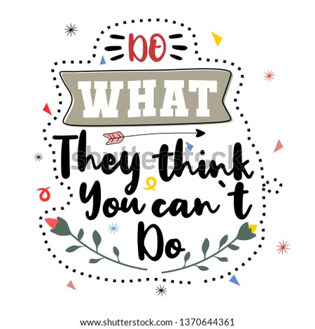 Do what they think you can not do. Premium motivational quote. Typography quote. Vector quote with white background