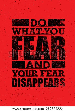 do what you fear and your fear