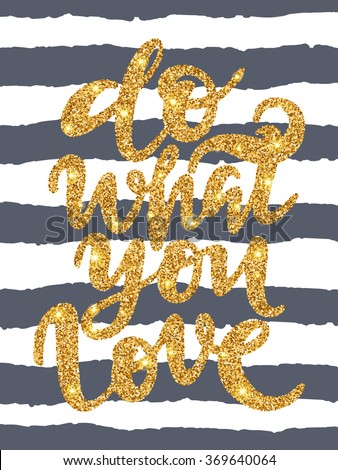 Do what you love - gold glitter lettering on stripe background; hand drawn quote with gold sparkles