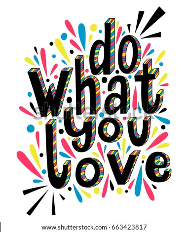 Do what you love  inspirational quote. Colorful vector lettering illustration. Hand drawn calligraphy. Hand written motivational lettering.