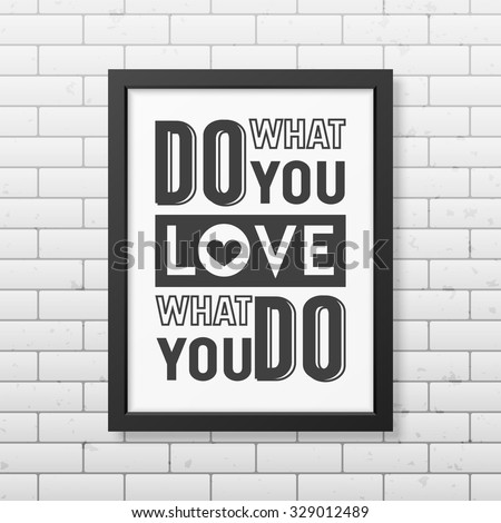 do what you love  love what you