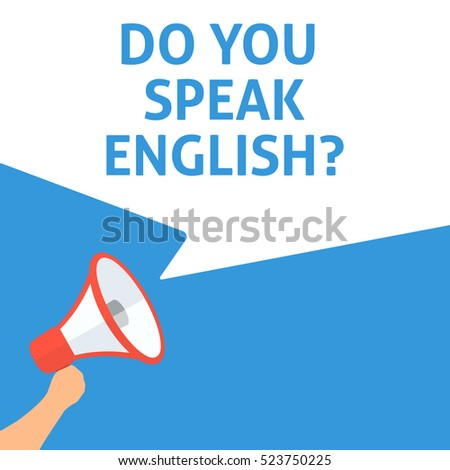 DO YOU SPEAK ENGLISH? Announcement. Hand Holding Megaphone With Speech Bubble. Flat Illustration