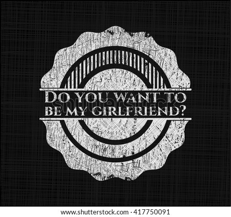 Do you want to be my girlfriend? chalk emblem