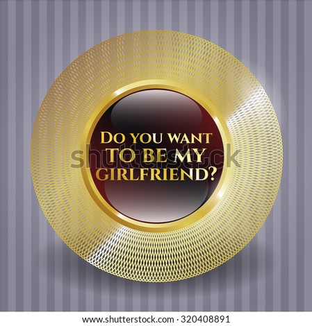 Do you want to be my girlfriend? gold emblem