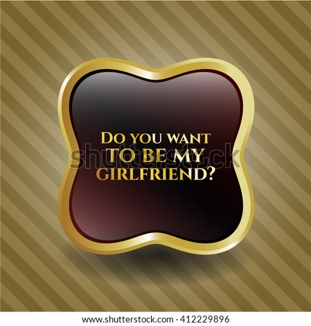do you want to be my girlfriend