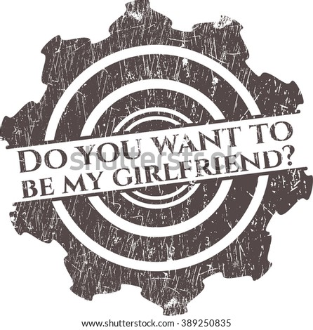 Do you want to be my girlfriend? rubber seal with grunge texture